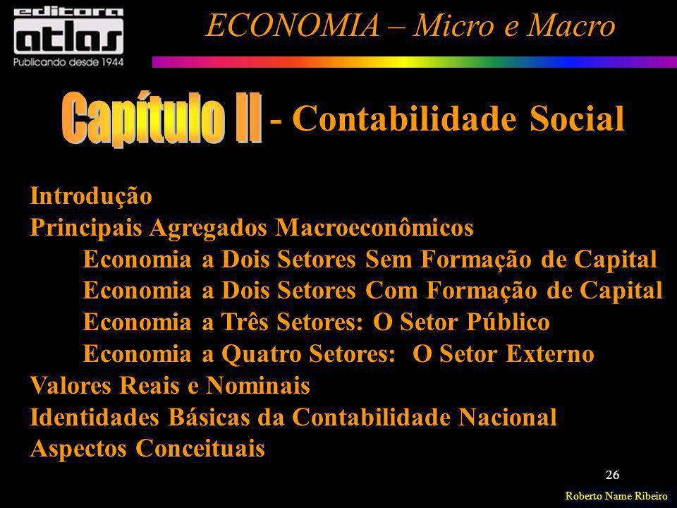 Roberto Name Ribeiro ECONOMIA – Micro e Macro 26 Introdução Principais Agregados Macroeconômicos Economia a Dois Setores Sem Formação de Capital Econo