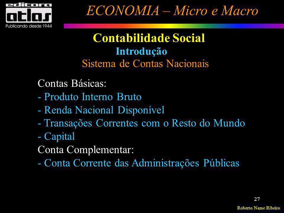 Roberto Name Ribeiro ECONOMIA – Micro e Macro 27 Contabilidade Social Introdução Sistema de Contas Nacionais Contas Básicas: - Produto Interno Bruto -