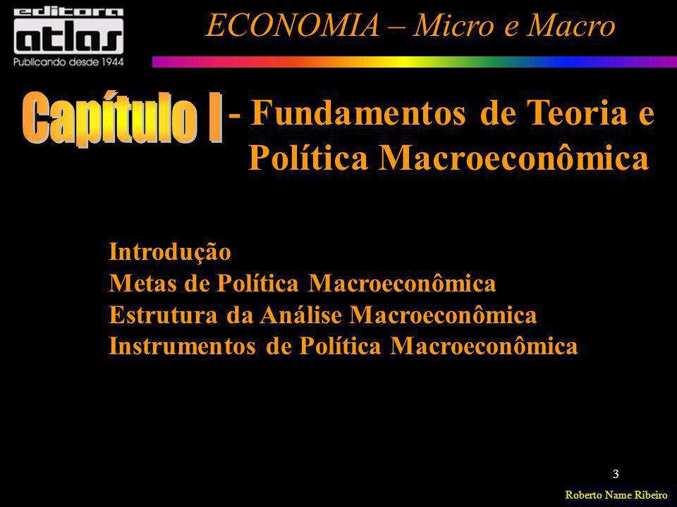 Roberto Name Ribeiro ECONOMIA – Micro e Macro 3 Introdução Metas de Política Macroeconômica Estrutura da Análise Macroeconômica Instrumentos de Políti