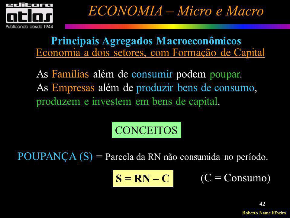 Roberto Name Ribeiro ECONOMIA – Micro e Macro 42 Principais Agregados Macroeconômicos Economia a dois setores, com Formação de Capital As Famílias alé