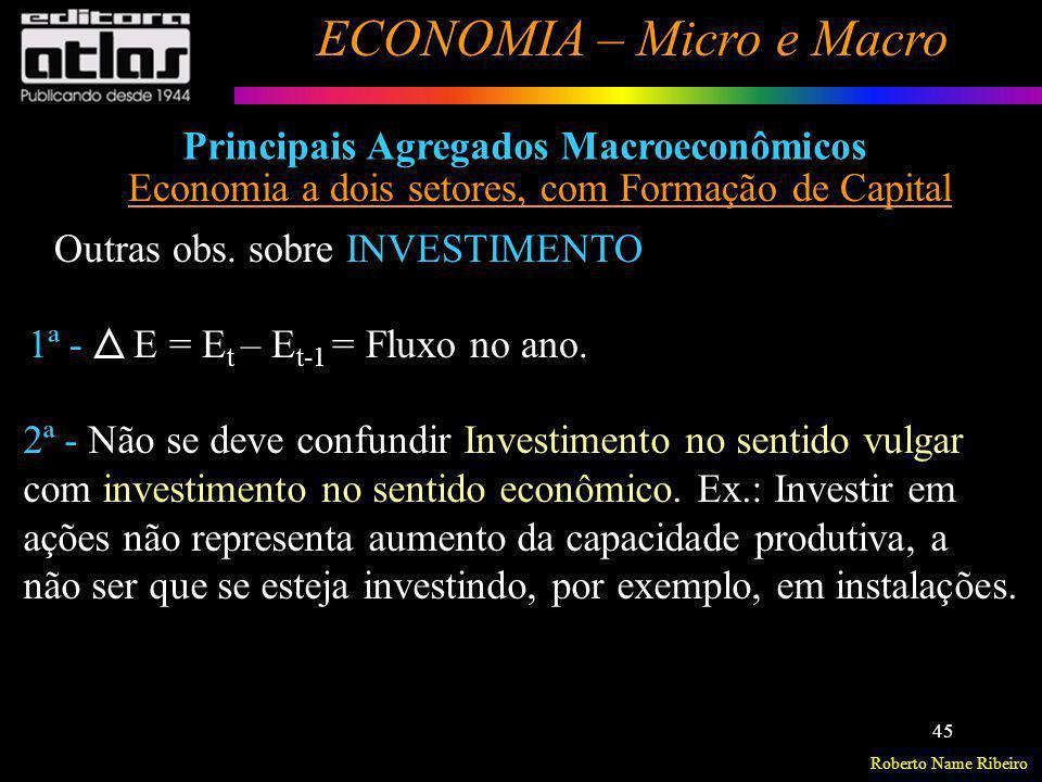 Roberto Name Ribeiro ECONOMIA – Micro e Macro 45 Principais Agregados Macroeconômicos Economia a dois setores, com Formação de Capital Outras obs. sob