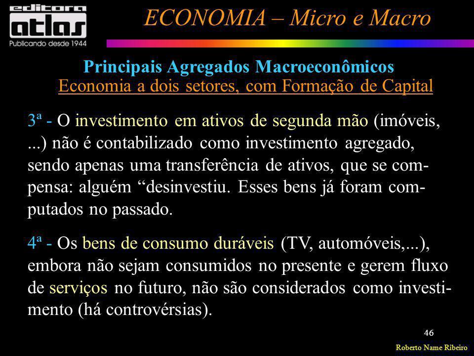 Roberto Name Ribeiro ECONOMIA – Micro e Macro 46 Principais Agregados Macroeconômicos Economia a dois setores, com Formação de Capital 3ª - O investim
