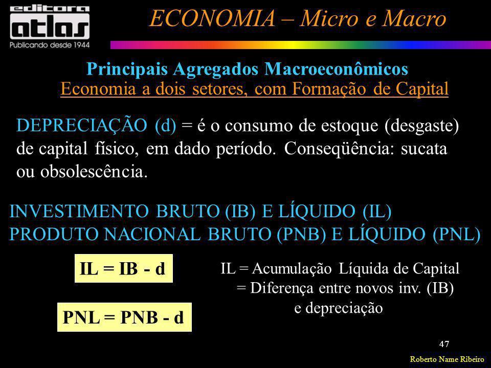 Roberto Name Ribeiro ECONOMIA – Micro e Macro 47 Principais Agregados Macroeconômicos Economia a dois setores, com Formação de Capital DEPRECIAÇÃO (d)