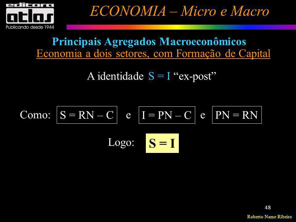 Roberto Name Ribeiro ECONOMIA – Micro e Macro 48 Principais Agregados Macroeconômicos Economia a dois setores, com Formação de Capital A identidade S