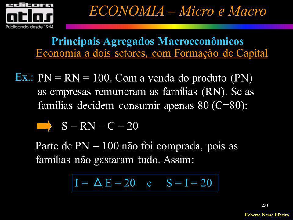 Roberto Name Ribeiro ECONOMIA – Micro e Macro 49 Principais Agregados Macroeconômicos Economia a dois setores, com Formação de Capital Ex.: PN = RN =