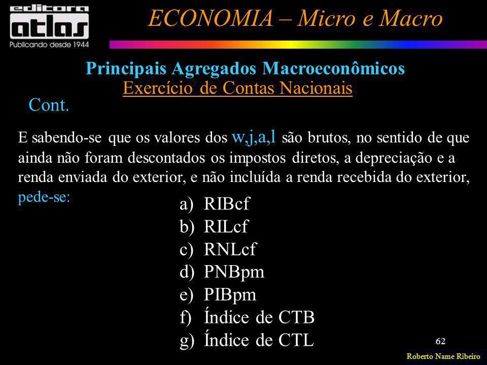 Roberto Name Ribeiro ECONOMIA – Micro e Macro 62 Principais Agregados Macroeconômicos Exercício de Contas Nacionais E sabendo-se que os valores dos w,