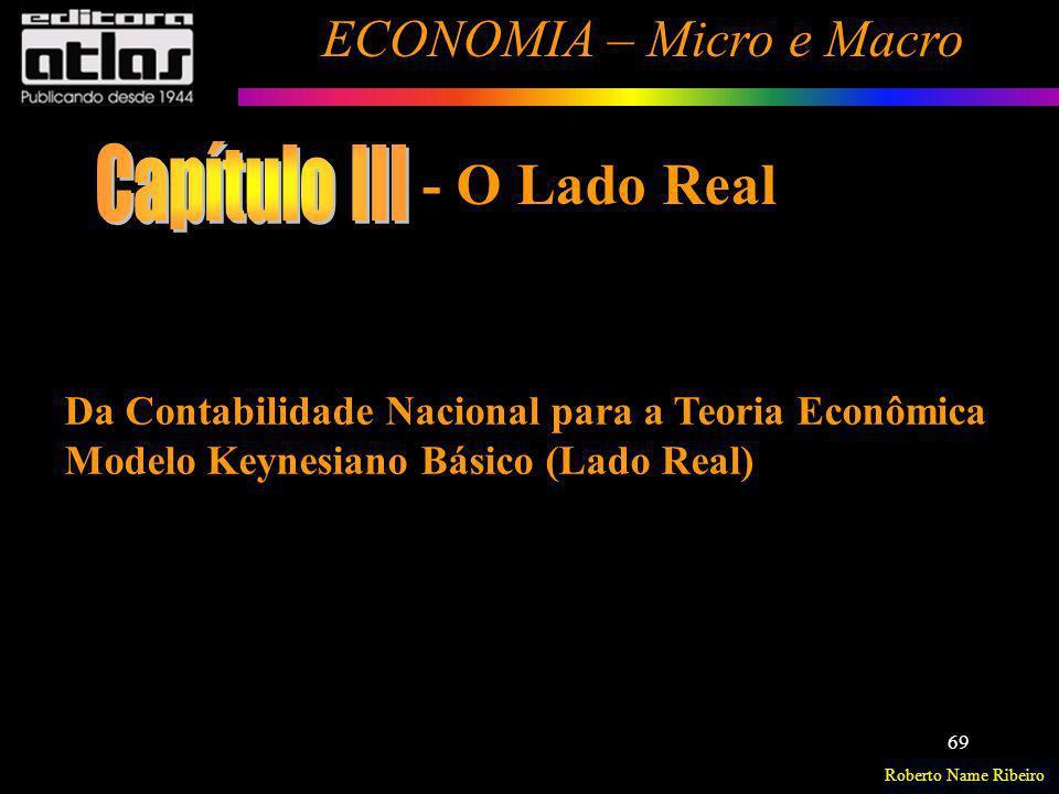Roberto Name Ribeiro ECONOMIA – Micro e Macro 69 Da Contabilidade Nacional para a Teoria Econômica Modelo Keynesiano Básico (Lado Real) - O Lado Real