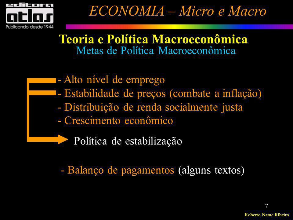 Roberto Name Ribeiro ECONOMIA – Micro e Macro 7 Metas de Política Macroeconômica - Alto nível de emprego - Estabilidade de preços (combate a inflação)