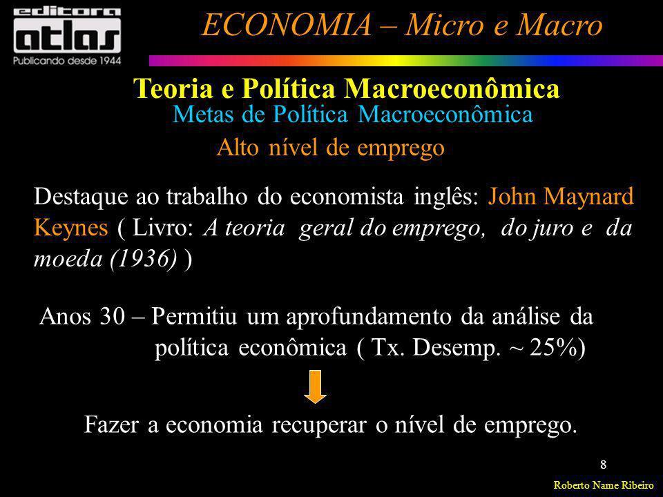 Roberto Name Ribeiro ECONOMIA – Micro e Macro 8 Metas de Política Macroeconômica Alto nível de emprego Destaque ao trabalho do economista inglês: John