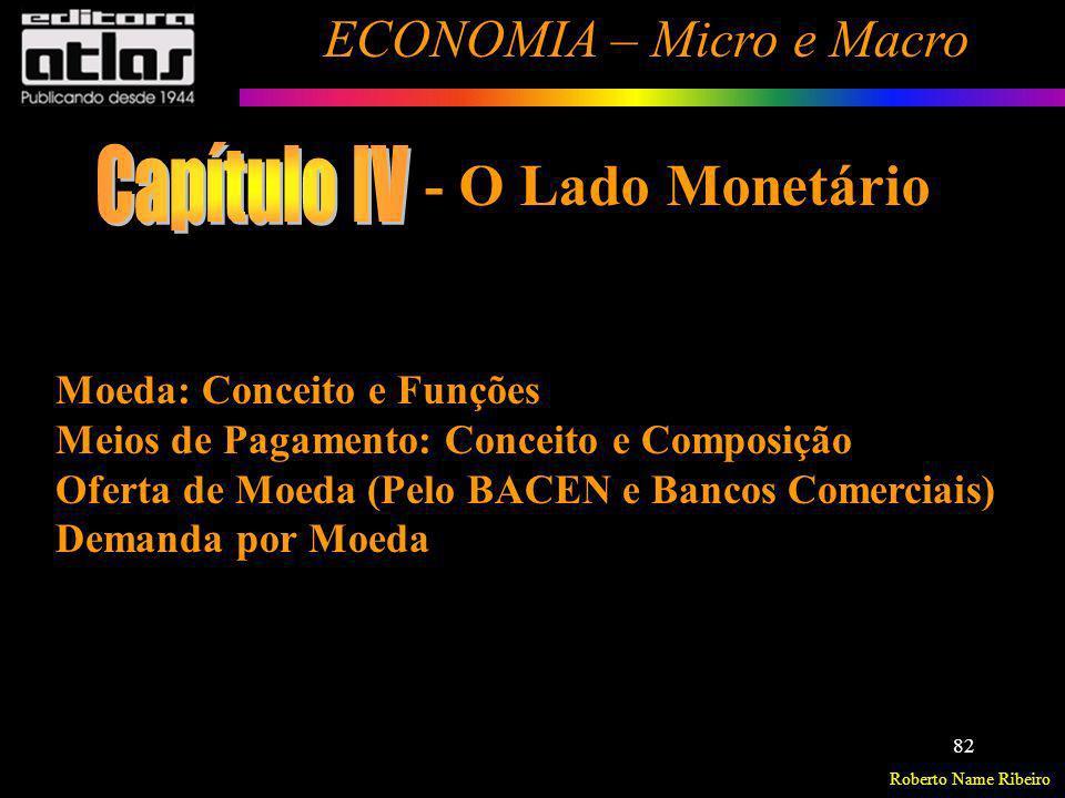 Roberto Name Ribeiro ECONOMIA – Micro e Macro 82 Moeda: Conceito e Funções Meios de Pagamento: Conceito e Composição Oferta de Moeda (Pelo BACEN e Ban