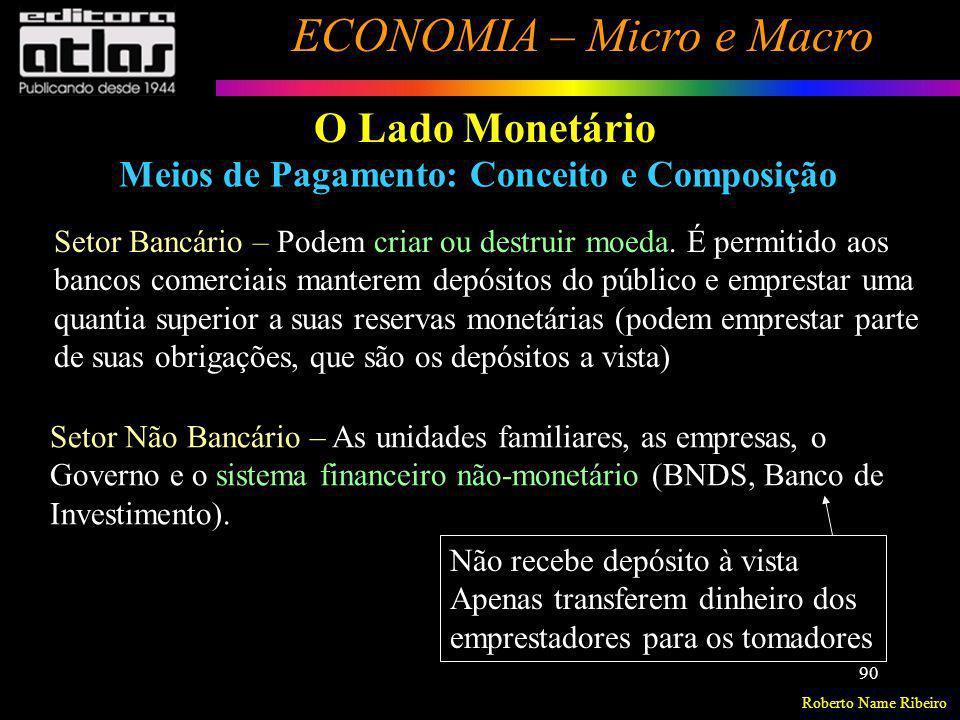 Roberto Name Ribeiro ECONOMIA – Micro e Macro 90 Setor Não Bancário – As unidades familiares, as empresas, o Governo e o sistema financeiro não-monetá