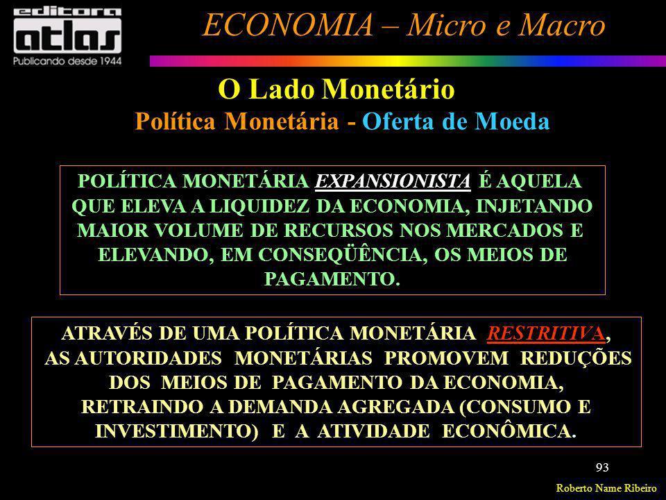 Roberto Name Ribeiro ECONOMIA – Micro e Macro 93 O Lado Monetário POLÍTICA MONETÁRIA EXPANSIONISTA É AQUELA QUE ELEVA A LIQUIDEZ DA ECONOMIA, INJETAND