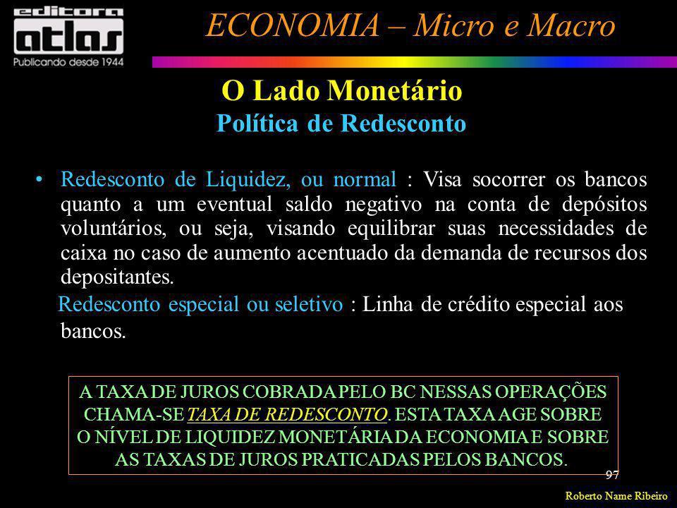 Roberto Name Ribeiro ECONOMIA – Micro e Macro 97 O Lado Monetário Redesconto de Liquidez, ou normal : Visa socorrer os bancos quanto a um eventual sal