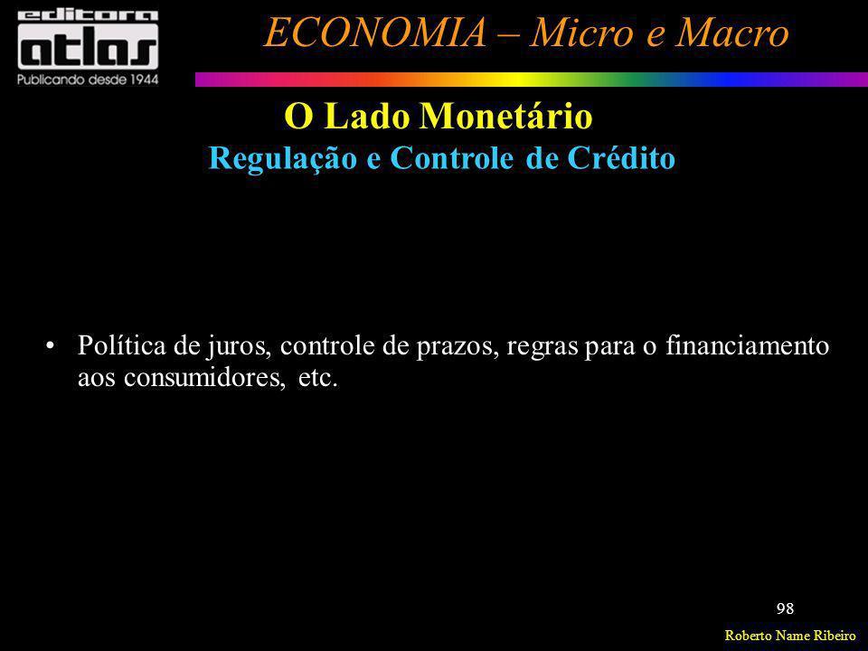 Roberto Name Ribeiro ECONOMIA – Micro e Macro 98 O Lado Monetário Regulação e Controle de Crédito Política de juros, controle de prazos, regras para o