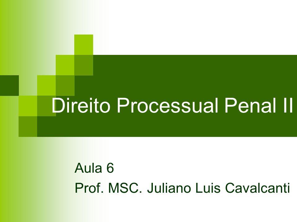 Direito Processual Penal II Aula 6 Prof. MSC. Juliano Luis Cavalcanti