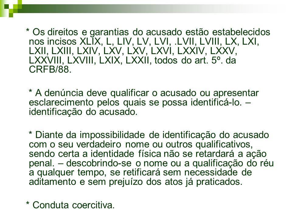 * Os direitos e garantias do acusado estão estabelecidos nos incisos XLIX, L, LIV, LV, LVI,.LVII, LVIII, LX, LXI, LXII, LXIII, LXIV, LXV, LXV, LXVI, L