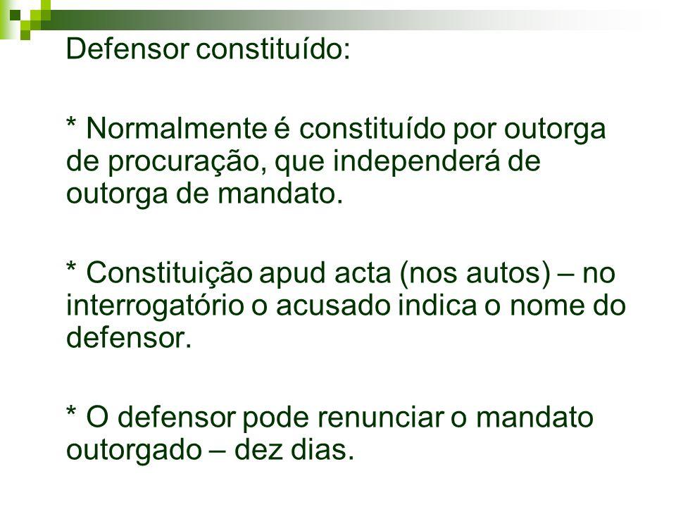 Defensor constituído: * Normalmente é constituído por outorga de procuração, que independerá de outorga de mandato. * Constituição apud acta (nos auto