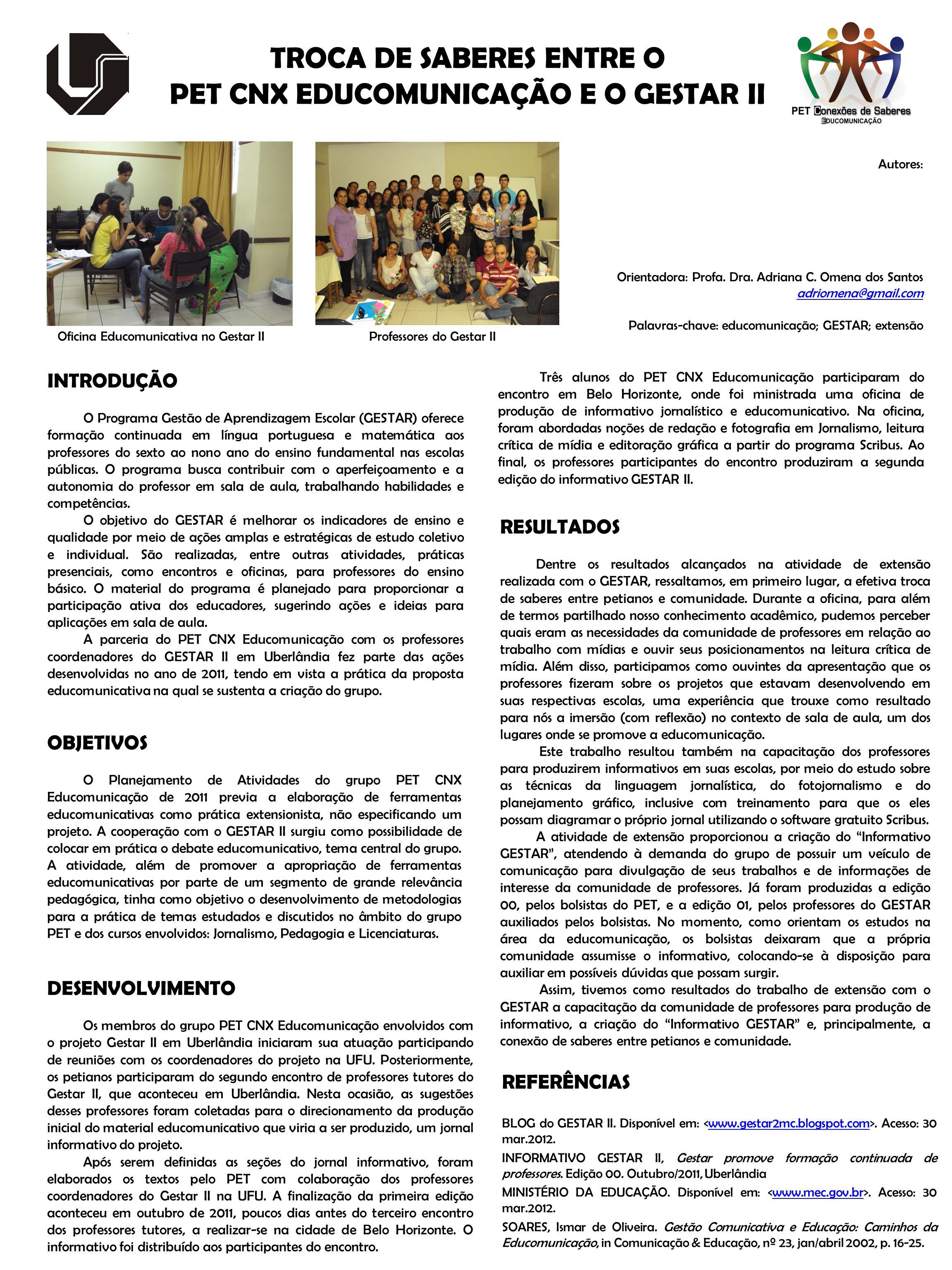 Autores: Orientadora: Profa. Dra. Adriana C. Omena dos Santos adriomena@gmail.com Palavras-chave: educomunicação; GESTAR; extensão INTRODUÇÃO O Progra