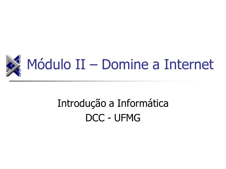 Módulo II – Domine a Internet Introdução a Informática DCC - UFMG