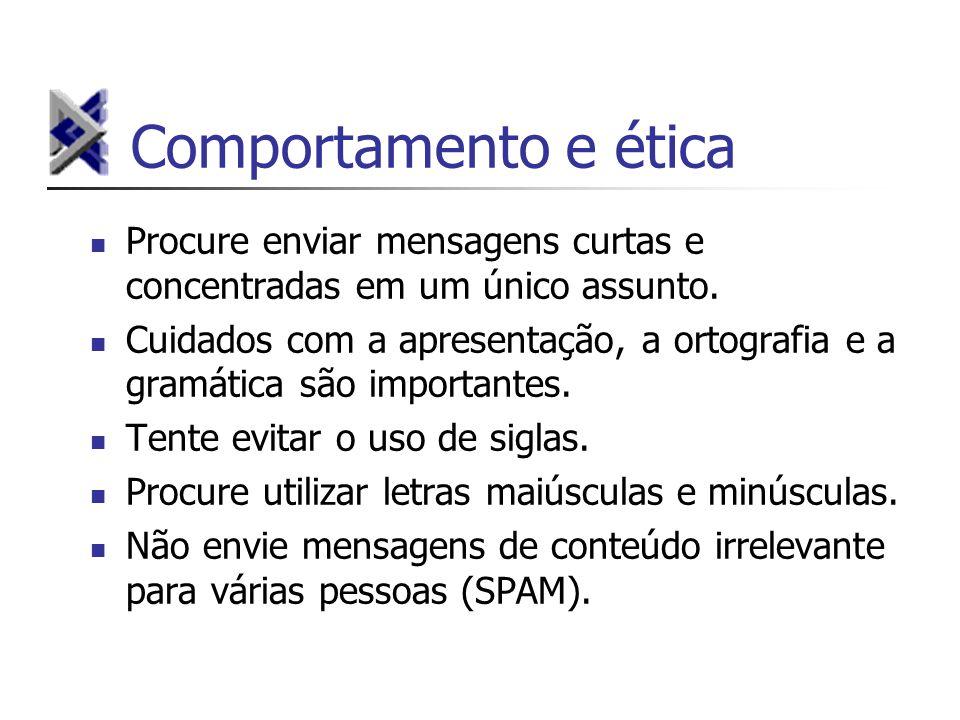 Comportamento e ética Procure enviar mensagens curtas e concentradas em um único assunto. Cuidados com a apresentação, a ortografia e a gramática são