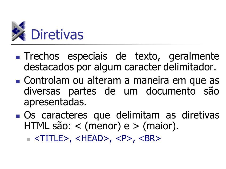 Diretivas Trechos especiais de texto, geralmente destacados por algum caracter delimitador. Controlam ou alteram a maneira em que as diversas partes d