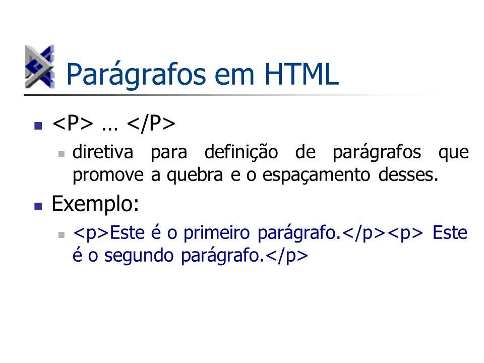 Parágrafos em HTML … diretiva para definição de parágrafos que promove a quebra e o espaçamento desses. Exemplo: Este é o primeiro parágrafo. Este é o