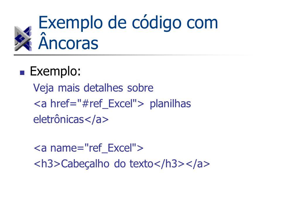 Exemplo de código com Âncoras Exemplo: Veja mais detalhes sobre planilhas eletrônicas Cabeçalho do texto
