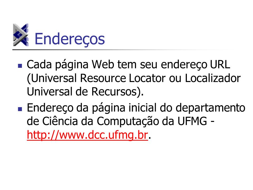 Endereços Cada página Web tem seu endereço URL (Universal Resource Locator ou Localizador Universal de Recursos). Endereço da página inicial do depart