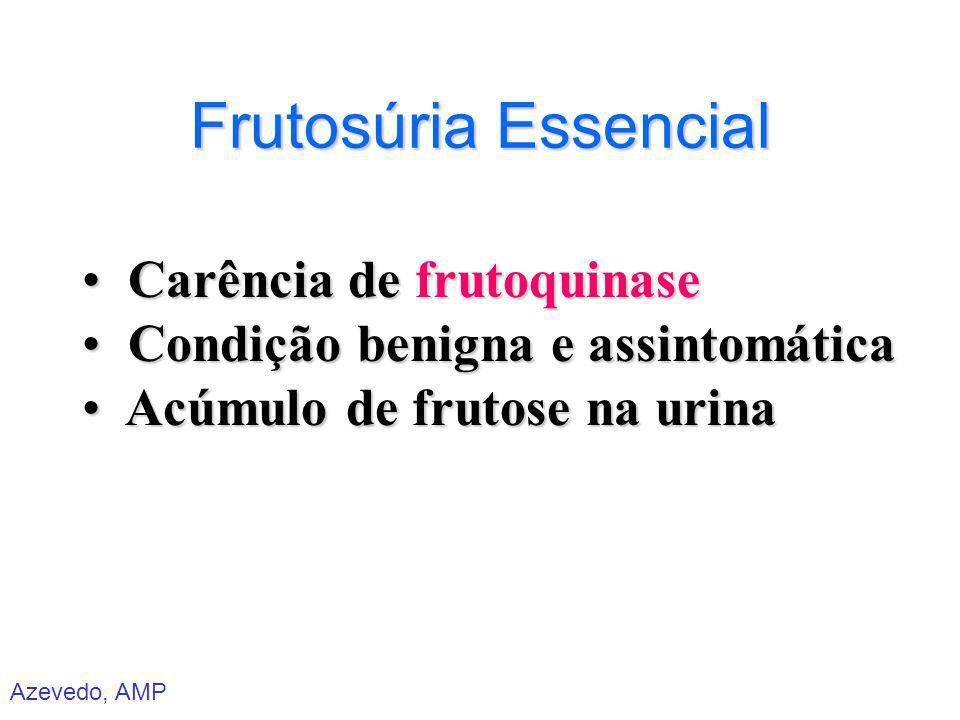 Azevedo, AMP Frutosúria Essencial Carência de frutoquinase Carência de frutoquinase Condição benigna e assintomática Condição benigna e assintomática