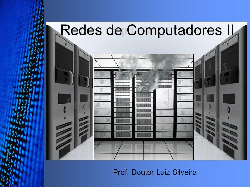 Redes de Computadores II Prof. Doutor Luiz Silveira