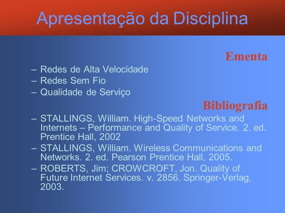 Apresentação da Disciplina Ementa –Redes de Alta Velocidade –Redes Sem Fio –Qualidade de Serviço Bibliografia –STALLINGS, William. High-Speed Networks