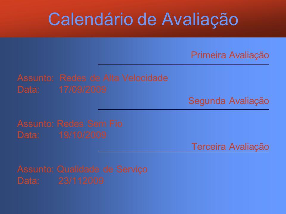Calendário de Avaliação Primeira Avaliação Assunto: Redes de Alta Velocidade Data: 17/09/2009 Segunda Avaliação Assunto: Redes Sem Fio Data: 19/10/200
