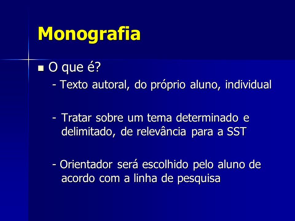 Monografia O que é? O que é? - Texto autoral, do próprio aluno, individual -Tratar sobre um tema determinado e delimitado, de relevância para a SST -