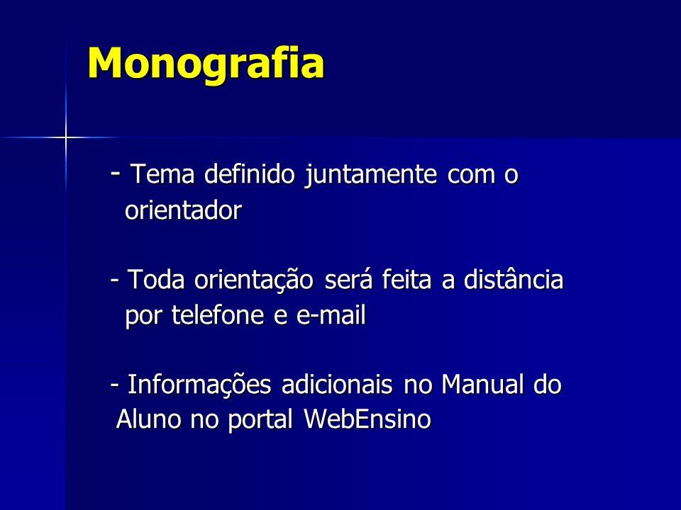 Monografia - Tema definido juntamente com o - Tema definido juntamente com o orientador orientador - Toda orientação será feita a distância por telefo