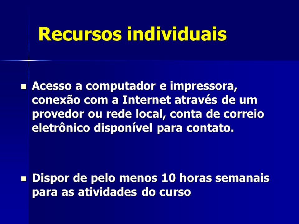 Recursos individuais Acesso a computador e impressora, conexão com a Internet através de um provedor ou rede local, conta de correio eletrônico dispon