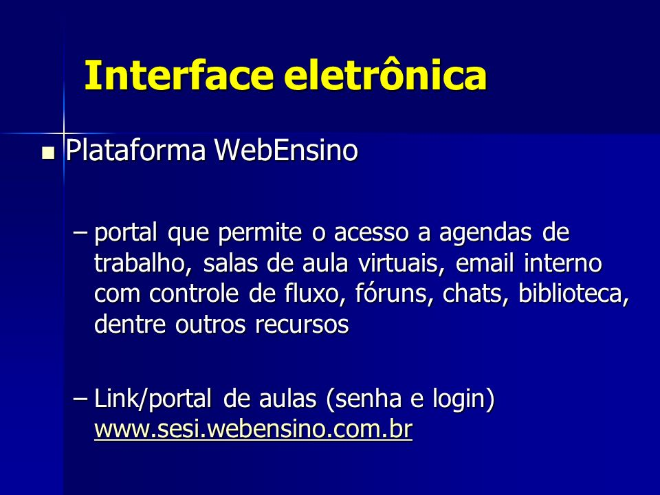 Interface eletrônica Plataforma WebEnsino Plataforma WebEnsino –portal que permite o acesso a agendas de trabalho, salas de aula virtuais, email inter