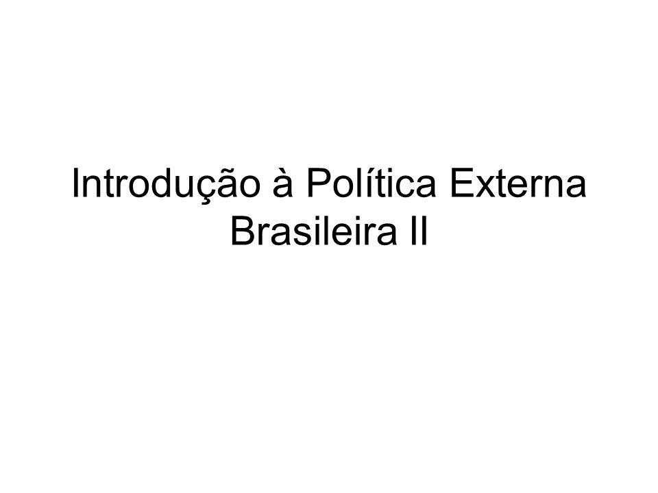 Introdução à Política Externa Brasileira II