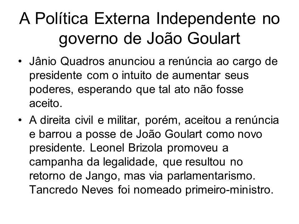 A Política Externa Independente no governo de João Goulart Jânio Quadros anunciou a renúncia ao cargo de presidente com o intuito de aumentar seus pod