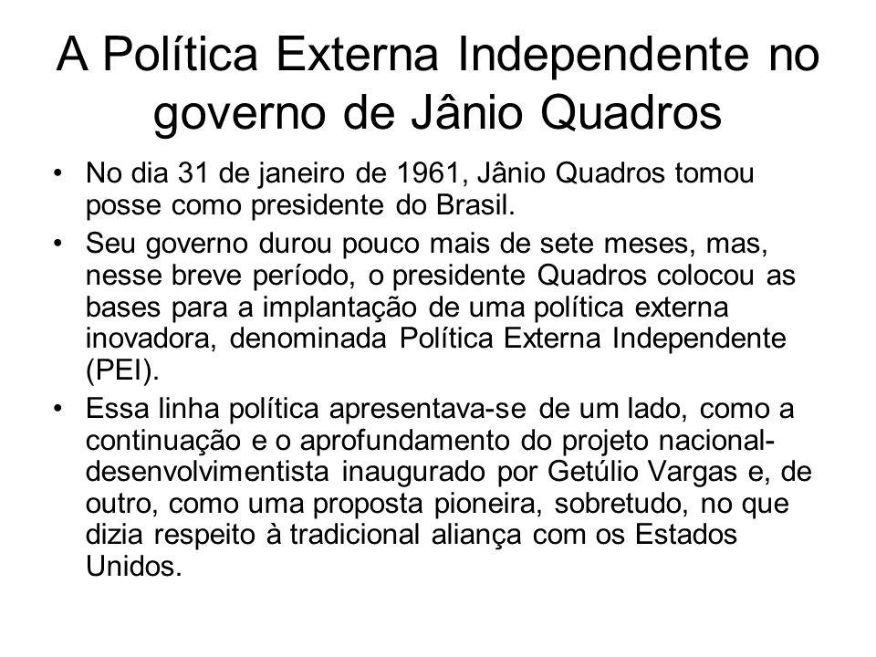 A Política Externa Independente no governo de Jânio Quadros No dia 31 de janeiro de 1961, Jânio Quadros tomou posse como presidente do Brasil. Seu gov