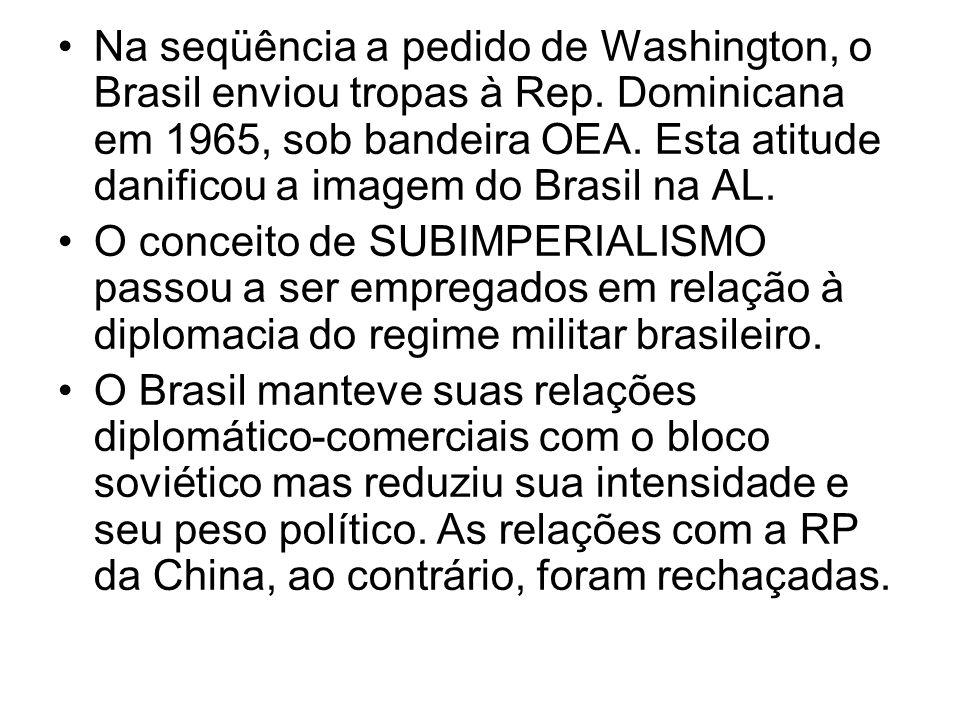 Na seqüência a pedido de Washington, o Brasil enviou tropas à Rep. Dominicana em 1965, sob bandeira OEA. Esta atitude danificou a imagem do Brasil na