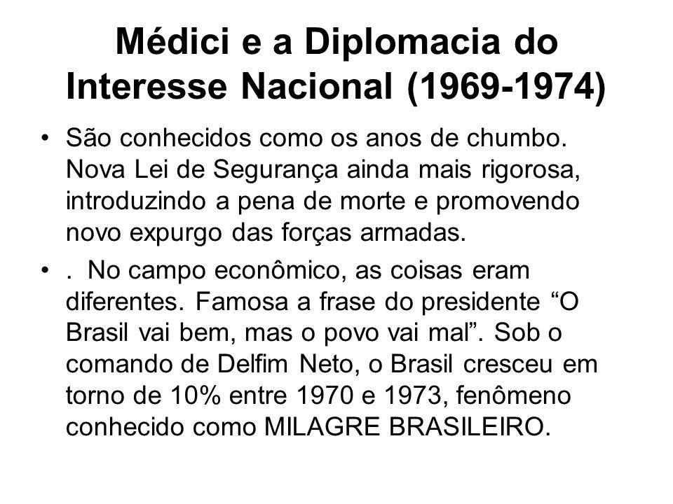Médici e a Diplomacia do Interesse Nacional (1969-1974) São conhecidos como os anos de chumbo. Nova Lei de Segurança ainda mais rigorosa, introduzindo