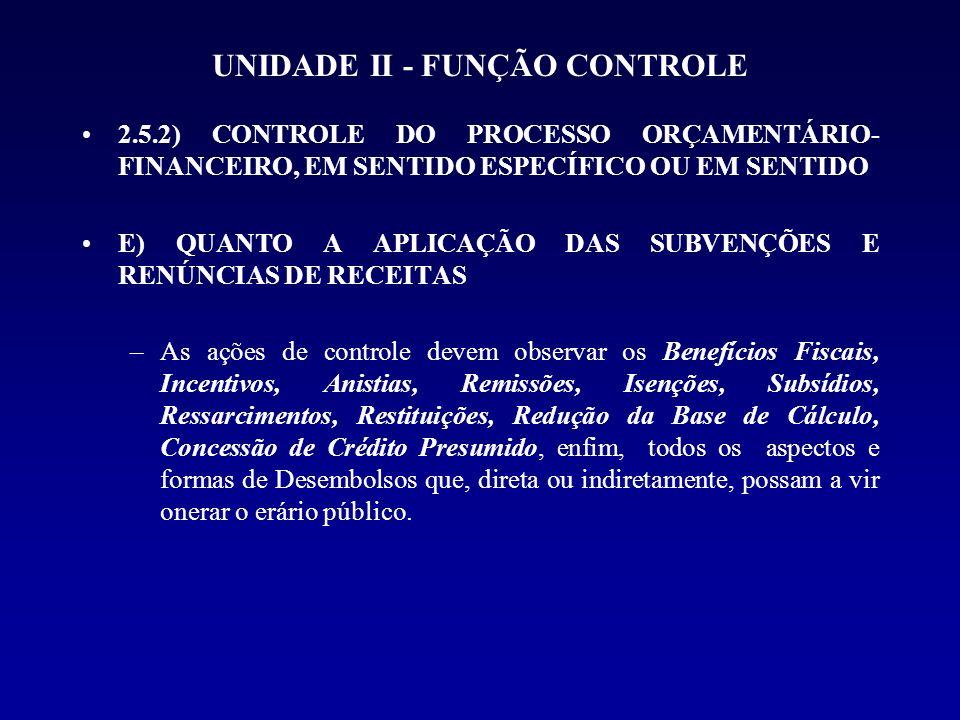 UNIDADE II - FUNÇÃO CONTROLE 2.5.2) CONTROLE DO PROCESSO ORÇAMENTÁRIO- FINANCEIRO, EM SENTIDO ESPECÍFICO OU EM SENTIDO E) QUANTO A APLICAÇÃO DAS SUBVE