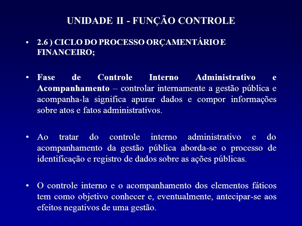 UNIDADE II - FUNÇÃO CONTROLE 2.6 ) CICLO DO PROCESSO ORÇAMENTÁRIO E FINANCEIRO; Fase de Controle Interno Administrativo e Acompanhamento – controlar i
