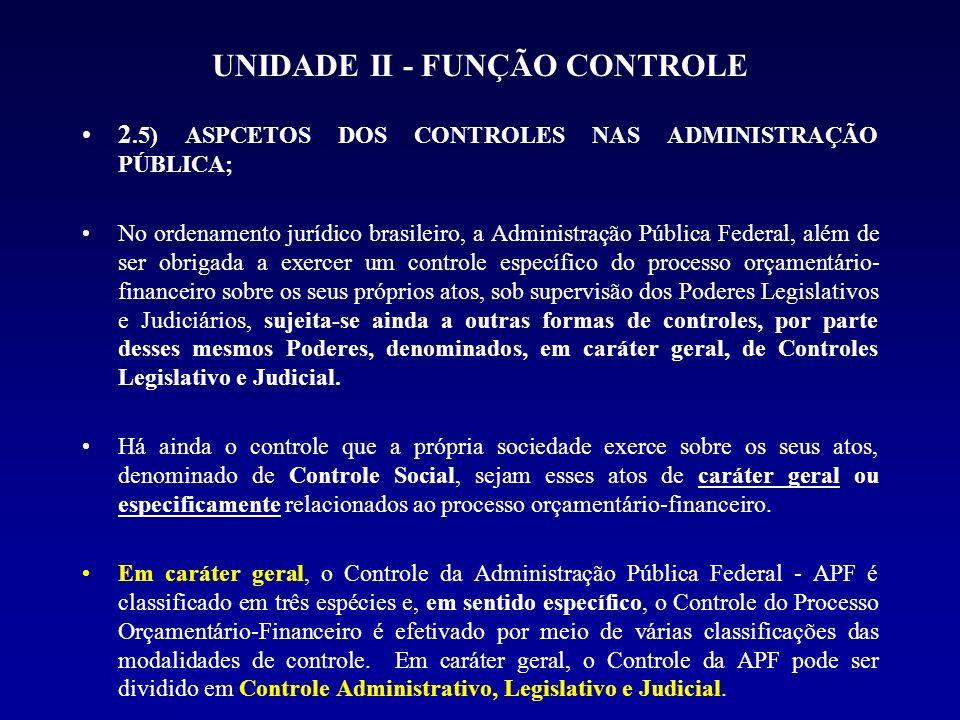 UNIDADE II - FUNÇÃO CONTROLE 2.5.2) CONTROLE DO PROCESSO ORÇAMENTÁRIO- FINANCEIRO, EM SENTIDO ESPECÍFICO OU EM SENTIDO C) QUANTO À ATIVIDADE CONTROLADA As ações de controle abrangem as atividades contábil, financeira, orçamentária, operacional e patrimonial, permitindo a verificação da contabilidade, das receitas e despesas, da execução do orçamento, dos resultados e dos acréscimos e diminuição patrimoniais.
