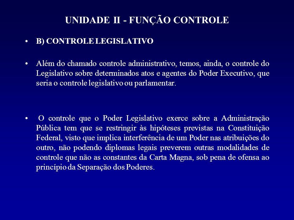 UNIDADE II - FUNÇÃO CONTROLE B) CONTROLE LEGISLATIVO Além do chamado controle administrativo, temos, ainda, o controle do Legislativo sobre determinad