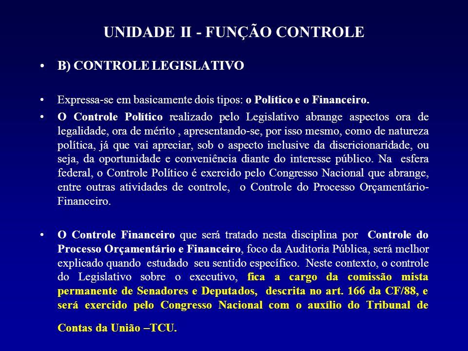 UNIDADE II - FUNÇÃO CONTROLE B) CONTROLE LEGISLATIVO Expressa-se em basicamente dois tipos: o Político e o Financeiro. O Controle Político realizado p