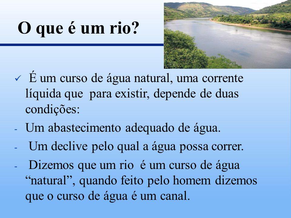 É um curso de água natural, uma corrente líquida que para existir, depende de duas condições: - Um abastecimento adequado de água. - Um declive pelo q