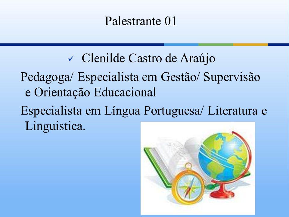 Palestrante 01 Clenilde Castro de Araújo Pedagoga/ Especialista em Gestão/ Supervisão e Orientação Educacional Especialista em Língua Portuguesa/ Lite