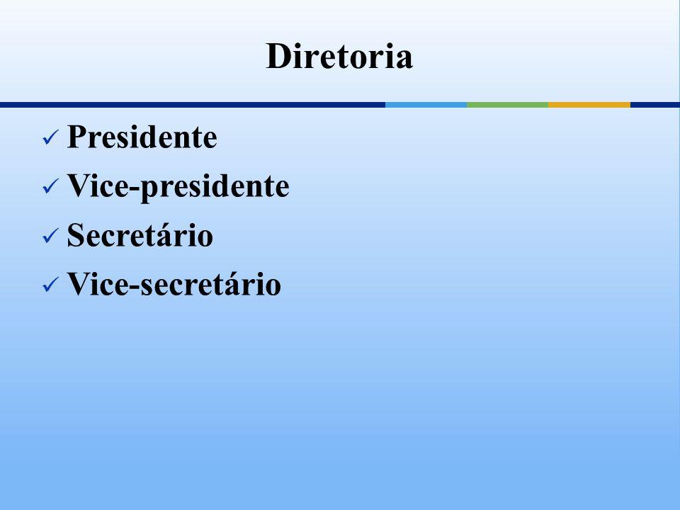 Presidente Vice-presidente Secretário Vice-secretário Diretoria