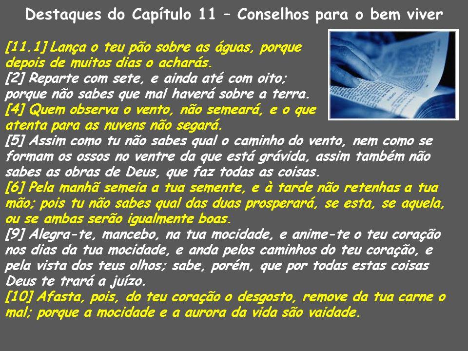 Destaques do Capítulo 11 – Conselhos para o bem viver [11.1] Lança o teu pão sobre as águas, porque depois de muitos dias o acharás. [2] Reparte com s